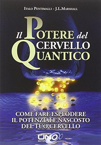 Il potere del cervello quantico by Pentimalli Italo; Marshall J. L. (2014-08-06)