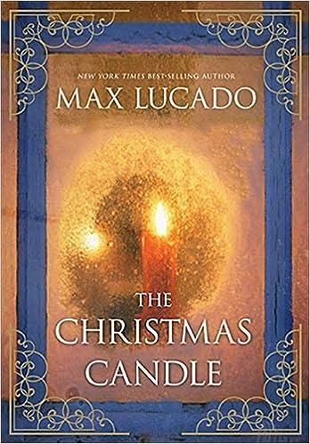 Max Lucado Christmas.Amazon Com The Christmas Candle 9781401689940 Max Lucado