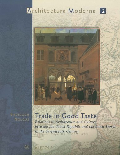 Trade in Good Taste: Relations in Architecture and Culture Between the Dutch Republic and the Baltic World in the Seventeenth Century (Architecura Moderna 2) by Badeloch Noldus (2005-04-04) (The Dutch Republic In The Seventeenth Century)
