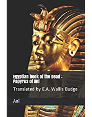 Egyptian book of the Dead : Papyrus of Ani: Translated by E.A. Wallis Budge
