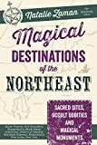 Magical Destinations of the Northeast: Sacred Sites, Occult Oddities & Magical Monuments