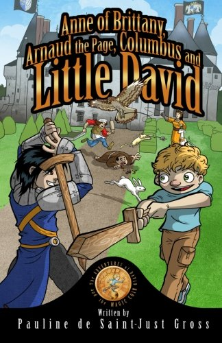 Anne of Brittany, Arnaud the Page, Columbus and Little DAVID: The Adventures of David and the Magic Coin, Book 4 (Volume 4) pdf epub