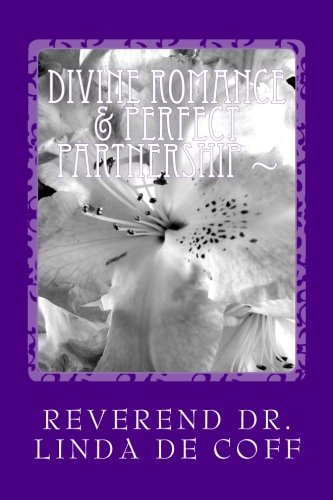 Book: Divine Romance & Perfect Partnership ~: The Immortal Principles and Powers of Divine Love! by Reverend Dr. Linda De Coff