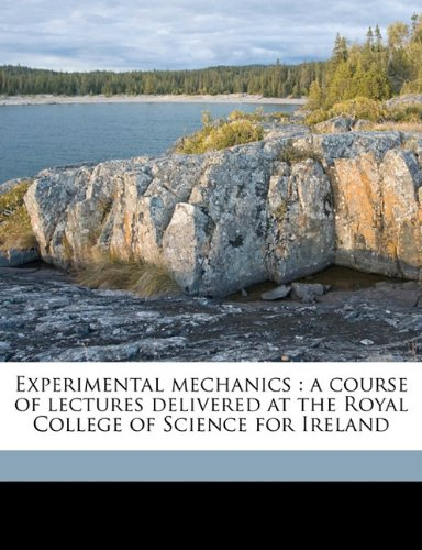 Download Experimental mechanics: a course of lectures delivered at the Royal College of Science for Ireland PDF