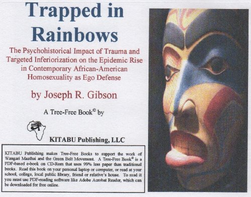 Search : Trapped in Rainbows: The Psychohistorical Impact of Trauma and Targeted Inferiorization on the Epidemic Rise in Contemporary African-American Homosexuality as Ego Defense