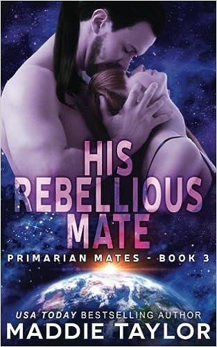 His Rebellious Mate (Primarian Mates) (Volume 3): Maddie ...