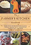 The Farmer s Kitchen Handbook: More Than 200 Recipes for Making Cheese, Curing Meat, Preserving, Fermenting, and More (The Handbook Series)