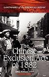The Chinese Exclusion Act of 1882, John Robert Soennichsen, 0313379467