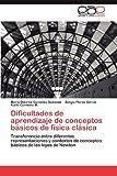 Dificultades de Aprendizaje de Conceptos Básicos de Física Clásic, María Dolores González Quezada and Sergio Flores García, 3659006602