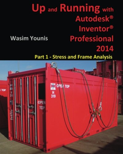 Up and Running with Autodesk Inventor Professional 2014: Part 1 - Stress and Frame Analysis Paperback – May 21, 2013