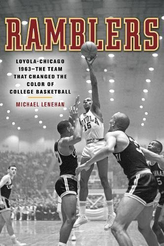 Ramblers: Loyola Chicago 1963 — The Team that Changed the Color of College Basketball ()