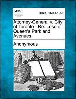 Attorney-General v. City of Toronto - Re. Lese of Queen's Park and Avenues