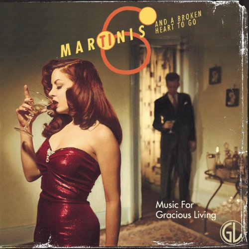 (Six Martinis and a Broken Heart to Go (Music for Gracious Living Vol. 1))