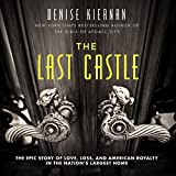 #6: The Last Castle: The Epic Story of Love, Loss, and American Royalty in the Nation's Largest Home