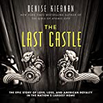 The Last Castle: The Epic Story of Love, Loss, and American Royalty in the Nation's Largest Home | Denise Kiernan