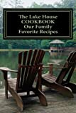 The Lake House COOKBOOK ~ Our Family Favorite Recipes: Blank Cookbook Formatted for Your Menu Choices (Blank Books by Cover Creations)