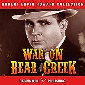 War on Bear Creek (Annotated): Robert Ervin Howard Collection, Book 12 | Robert Ervin Howard,  Raging Bull Publishing