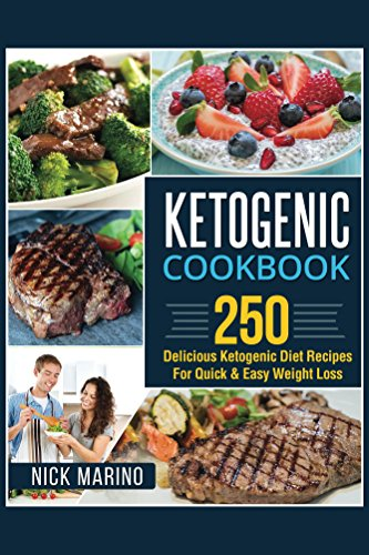 Ketogenic Cookbook: 250 Delicious Ketogenic Diet Recipes For Quick & Easy Weight Loss (Ketogenic Series) by Nick Marino