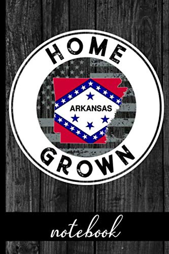 Home Grown - Notebook: Arkansas Native Quote With AR State & American Flags & Rustic Wood Graphic Cover Design - Show Pride In State And Country Notebook - Share You Are Proud Of Where You Were Raised