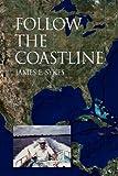 Follow the Coastline, James E. Sykes, 1425794025