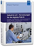 Industrie 4.0 - Vernetzungen für die digitale Fabrik: Grundlagen - neue Möglichkeiten - Medientechnik (Kupferleiter, Glasfaser, Wireless) - ... - Gestaltungs- und Auslegungsprinzipien