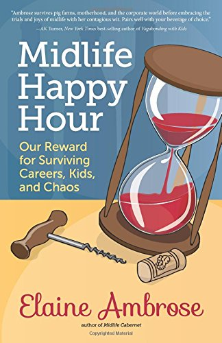 Download Midlife Happy Hour: Our Reward for Surviving Careers, Kids, and Chaos ebook