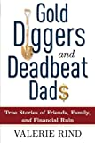 Gold Diggers and Deadbeat Dads: True Stories of Friends, Family, and Financial Ruin