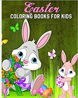 Easter Coloring Books For Kids A Fun Book Filled With Bunnies Eggs Baskets Chicks Lambs And More Grace Browny 9781543214260