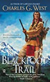 The Blackfoot Trail, Charles G. West, 0451228588