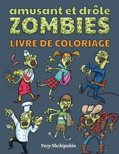 Amusant et drole Zombies Livre de coloriage: Premier zombie livre de coloriage approprié pour 3 - 5 ans enfants (French Edition)