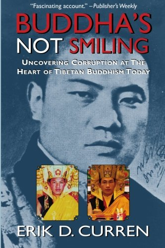 Buddha's Not Smiling : Uncovering Corruption at the Heart of Tibetan Buddhism Today