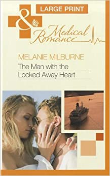 The Man With The Locked Away Heart (Mills & Boon Medical Romance)