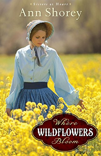 Where Wildflowers Bloom: A Novel (Sisters at Heart)