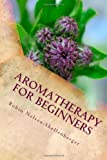 Aromatherapy for Beginners, Robin Nelson-Shellenbarger, 1482605287