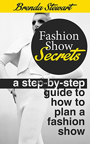 Fashion Show Secrets : A Step by step guide to how to plan a fashion show (how to put on a fashion show): putting together a fashion show Secrets revealed