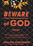 Shalom Auslander's stories in Beware of God have the mysterious punch of a dream. They are wide ranging and inventive: A young Jewish man's inexplicable transformation into a very large, blond, tattooed goy ends with an argument over whether ...