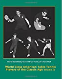 World Class American Table Tennis Players of the Classic Age Volume IV, Dean Johnson and Tim Boggan, 1496131258