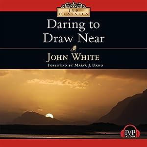 Daring to Draw Near Audiobook