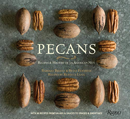 Pecans: Recipes & History of an American Nut