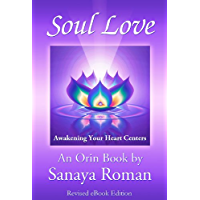 Soul Love: Awakening Your Heart Centers (Earth Life Series Book 4)