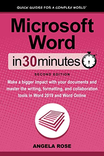 Microsoft Word In 30 Minutes (Second Edition): Make a bigger impact with your documents and master the writing, formatting, and collaboration tools in Word 2019 and Word Online (Window Documents)