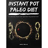 Instant Pot Paleo Diet: 30 Easy Recipes for Paleo Diet & Ketogenic Diet: Enjoy This Amazing Cookbook, All Recipes are Gluten Free, and perfect for Paleo ... Cooker, Low-Carbs, Gluten Free Book 2)