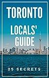 Toronto 25 Secrets - The Locals Travel Guide  For Your Trip to Toronto 2019 (  Ontario - Canada )