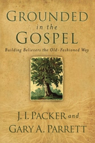 Grounded in the Gospel: Building Believers the Old-Fashioned Way Grounded Silicone