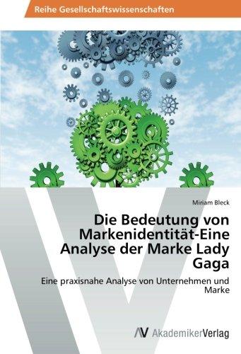 Die Bedeutung von Markenidentität-Eine Analyse der Marke Lady Gaga: Eine praxisnahe Analyse von Unternehmen und Marke