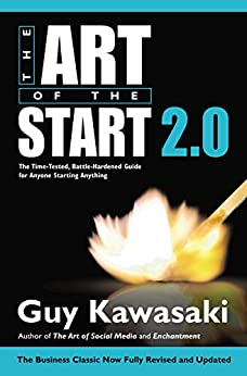 The Art of the Start 2.0: The Time-Tested, Battle-Hardened Guide for Anyone Starting Anything by [Kawasaki, Guy]
