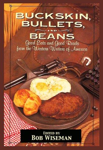 Buckskin, Bullets & Beans - A Cookbook from Western Writers of America by Bob Wiseman