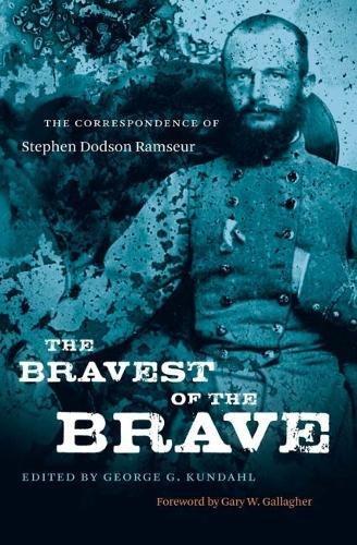 The Bravest of the Brave: The Correspondence of Stephen Dodson Ramseur (Civil War America)