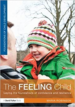 Book The Feeling Child: Laying the foundations of confidence and resilience (David Fulton Books) by Robinson Maria (2014-02-15)