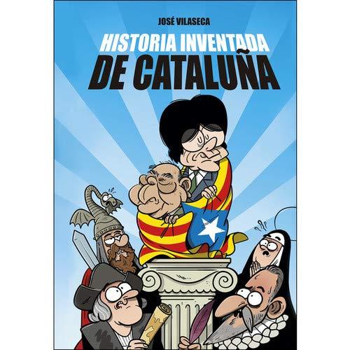 HISTORIA INVENTADA DE CATALUÑA por VILASECA HARO, JOSÉ